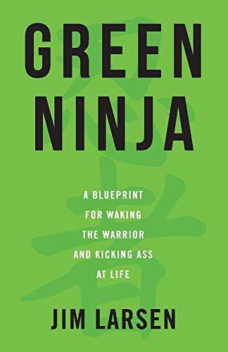 Green Ninja: A Blueprint for Waking the Warrior and Kicking Ass At Life]()