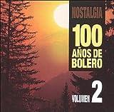 Nostalgia: 100 Anos De Bolero, Vol. 2