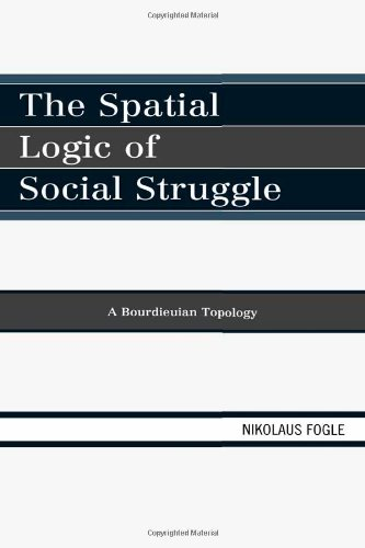The Spatial Logic of Social Struggle: A Bourdieuian Topology by Lexington Books