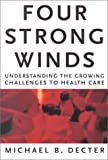 Four Strong Winds : Understanding the Growing Challenges to Health Care, Decter, Michael B., 0773732241