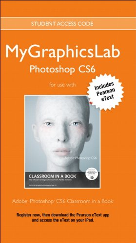 MyLab Graphics Photoshop Course with Adobe Photoshop CS6 Classroom in a Book