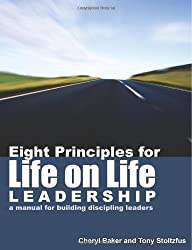 Eight Principles for Life on Life Leadership: A Manual for Building Discipling Leaders