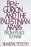 Ben-Gurion and the Palestinian Arabs: From Peace to War