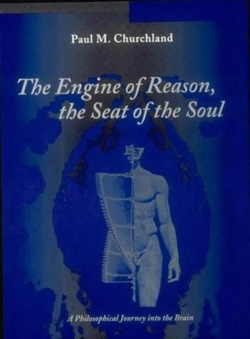 The Engine of Reason, the Seat of the Soul: A Philosophical Journey Into the Brain (Bradford Books)