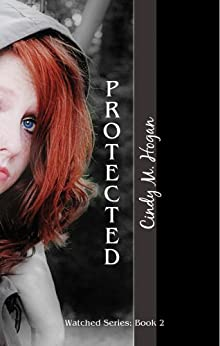 Protected (The Watched Trilogy Book 2) by [Hogan, Cindy M]