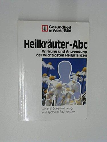 Heilkräuter Abc. Wirkung und Anwendung der wichtigsten Heilpflanzen
