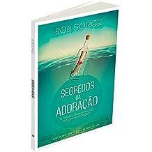 Segredos da Adoração. O Poder de Nadar no Rio da Adoração