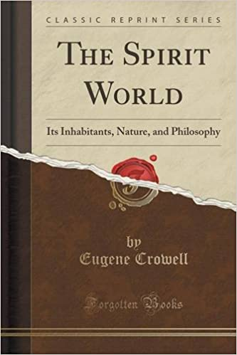 The Spirit World: Its Inhabitants, Nature, and Philosophy