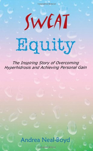 Sweat Equity: The Inspiring Story of Overcoming Hyperhidrosis and Achieving Personal Gain