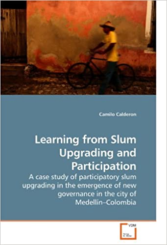 Learning from Slum Upgrading and Participation: A case study of participatory slum upgrading in the emergence of new governance in the city of Medellín?Colombia