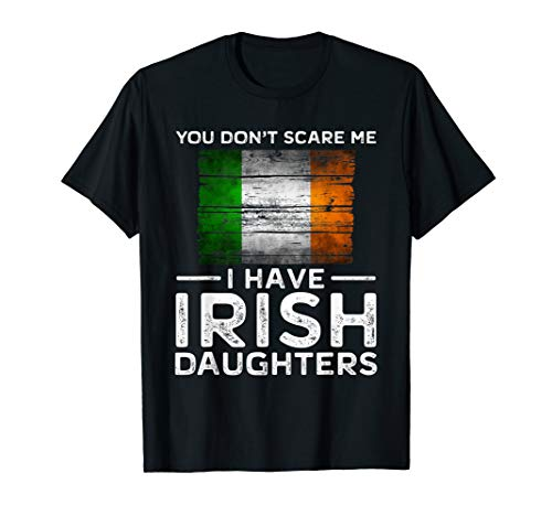 (You Dont Scare Me I Have Irish Daughters)