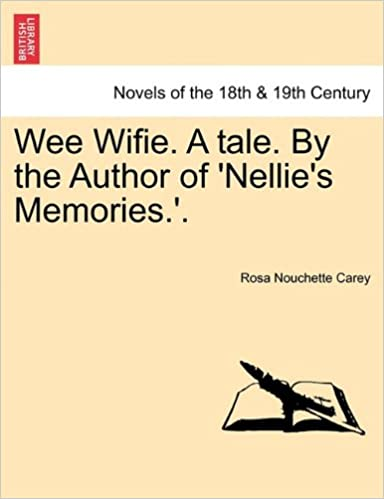 Wee Wifie. A tale. By the Author of 'Nellie's Memories.'.