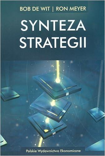 Synteza strategii: Tworzenie przewagi konkurencyjnej przez ...