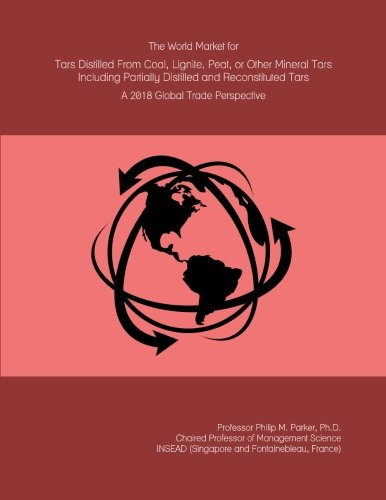The World Market for Tars Distilled From Coal, Lignite, Peat, or Other Mineral Tars Including Partially Distilled and Reconstituted Tars: A 2018 Global Trade Perspective