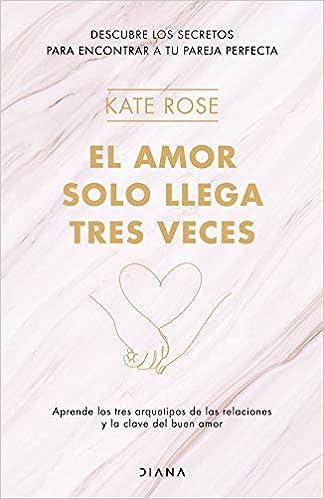 El amor solo llega tres veces de Kate Rose