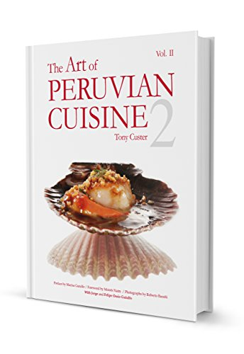 The Art of Peruvian Cuisine Volume 2 by Tony Custer (2016-04-04) by Tony Custer