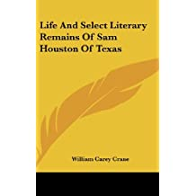 Life And Select Literary Remains Of Sam Houston Of Texas