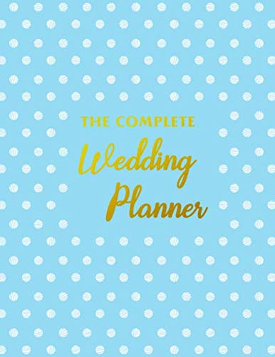 The Complete Wedding Planner: Trendy Polka Dot Wedding Planner and Organizer All Essential Tools and Worksheets Perfect 8.5 x 11