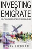 Invest to Emigrate, Henry G. Liebman, 1857039947