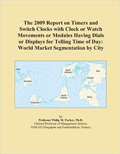 The 2009 Report on Timers and Switch Clocks with Clock or Watch Movements or Modules Having Dials or Displays for Telling Time of Day: World Market Segmentation by City