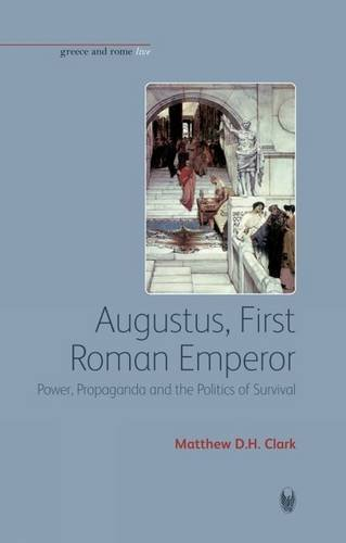 Augustus, First Roman Emperor: Power, Propaganda and the Politics of Survival (Bristol Phoenix Press - Greece and Rome L