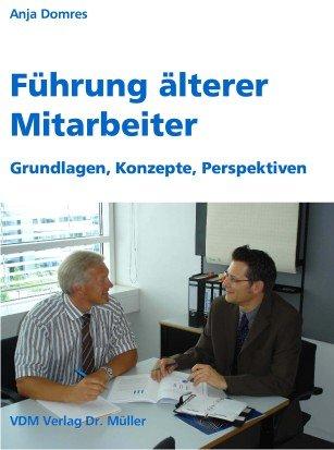 Führung älterer Mitarbeiter: Grundlagen, Konzepte, Perspektiven