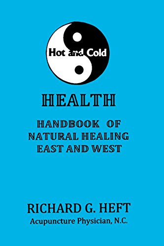 Hot and Cold Health: Handbook of  Natural Healing, East and West