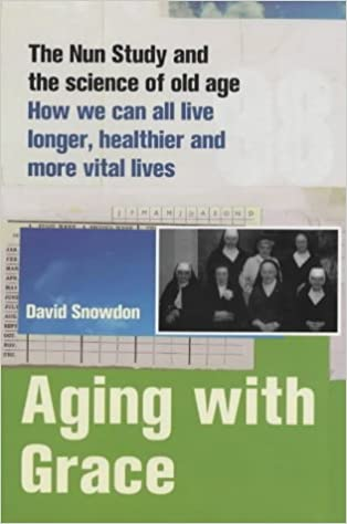 Aging with grace the nun study and the science of old age how we aging with grace the nun study and the science of old age how we can all live longer healthier an david snowdon 9781841152912 amazon books fandeluxe Images