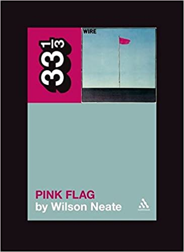 Wire's Pink Flag (33 1/3): Wilson Neate: 9780826429148