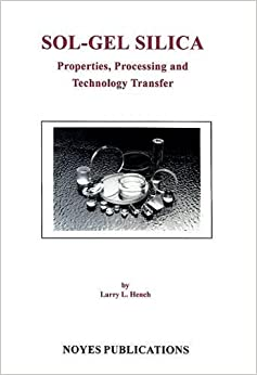 Sol-Gel Silica: Properties, Processing and Technology Transfer