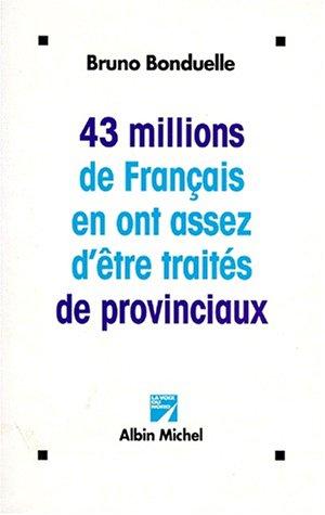 43-millions-de-francais-en-ont-assez-detre-traites-de-provinciaux-essais-french-edition