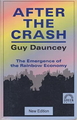 After the Crash: The Emergence of the Rainbow Economy: Guy Dauncey: 9781854250872: Amazon.com: Books