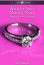 Ashley & Cheryl Cole - Where Did It All Go Wrong? (Biography Series Book 11)
