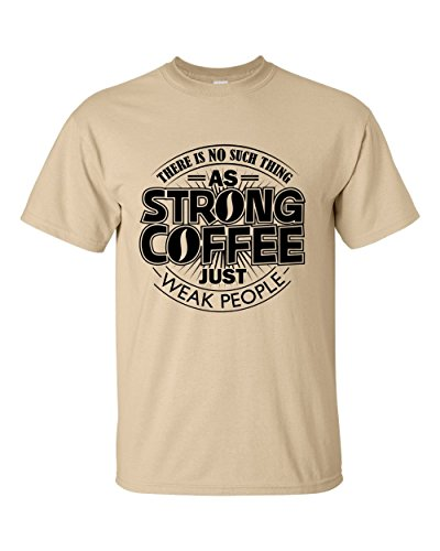 theres-no-such-thing-as-strong-coffee-just-weak-people-funny-graphic-t-shirt-xxx-large-tan
