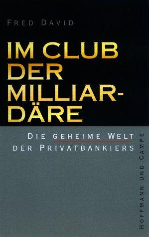 Im Club der Milliardäre. Die geheime Welt der Privatbankiers