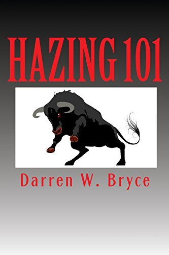 Hazing 101: How We Did It and Why We Did It by Bryce Darren W (2010-06-21) Paperback