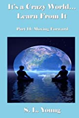 It's a Crazy World...Learn From It: Part II: Moving Forward Paperback