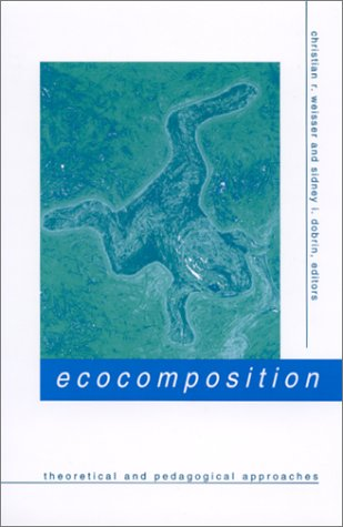 Ecocomposition: Theoretical and Pedagogical Approaches