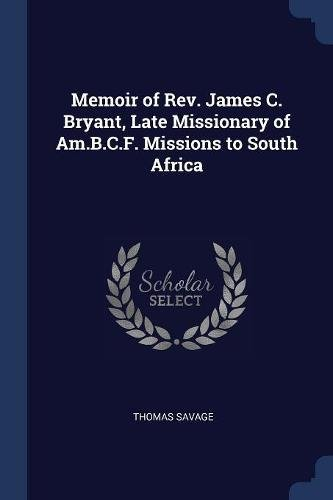 Download Memoir of Rev. James C. Bryant, Late Missionary of Am.B.C.F. Missions to South Africa ebook