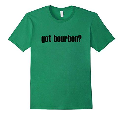Got Bourbon (got bourbon t shirt  - Male XL - Kelly)