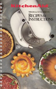 Kitchenaid Mixers and Attachments: Recipes and Instructions (Model K5SS/KSM5, 1992 Revision)