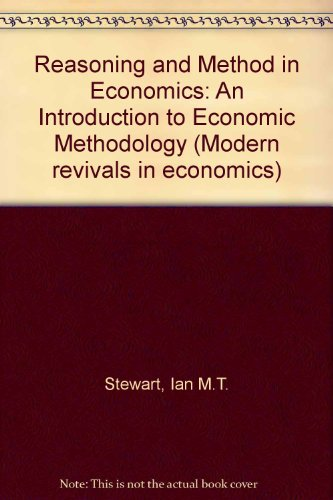 Reasoning and Method in Economics: An Introduction to Economic Methodology (Modern Revivals in Economics)