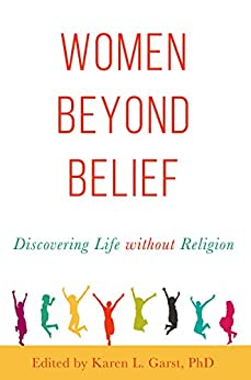 Women Beyond Belief: Discovering Life Without Religion by [Garst, Karen]