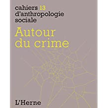 Autour du crime (Cahiers d'Anthropologie sociale t. 13) (French Edition)