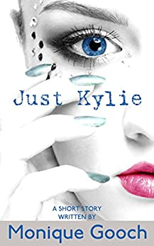 Just Kylie by [Gooch, Monique]