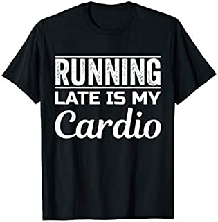 [Featured] Running Late Is My Cardio Funny Running in ALL styles | Size S - 5XL