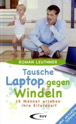 Tausche Laptop gegen Windeln: 15 Männer erleben ihre Elternzeit