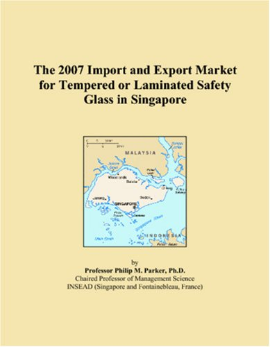 The 2007 Import and Export Market for Tempered or Laminated Safety Glass in Singapore pdf