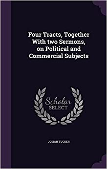 Book Four Tracts, Together With two Sermons, on Political and Commercial Subjects