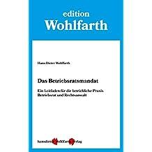 Das Betriebsratsmandat: Ein Leitfaden für die betriebliche Praxis Betriebsrat und Rechtsanwalt (German Edition)